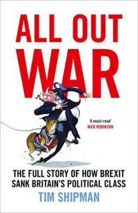 All out war - the full story of how brexit sank britains political class