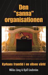 """Den """"sanna"""" organisationen : kyrkan framtid i en vilsen värld"""