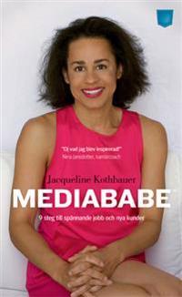 Mediababe : nio steg till spännande jobb och nya kunder