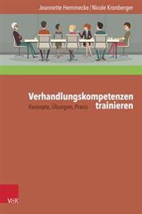 Verhandlungskompetenzen Trainieren: Konzepte, Ubungen, Praxis