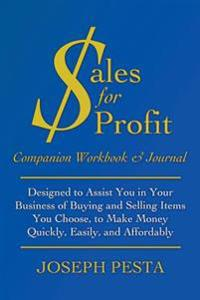 Sales for Profit - Companion Workbook & Journal: Designed to Assist You in Your Business of Buying and Selling Items You Choose, to Make Money Quickly