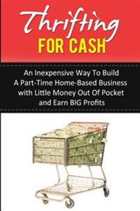 Thrifting for Cash: An Inexpensive Way to Build a Part-Time Home-Based Business