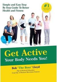 Get Active Your Body Needs You!