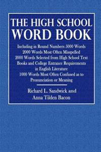 The High School Word Book: Including in Round Numbers 5000 Words 2000 Words Most Often Mispelled 2000 Words Selected from High School Text Books