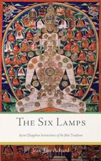 The Six Lamps: Secret Dzogchen Instructions of the Bon Tradition