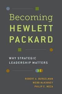 Becoming hewlett packard - why strategic leadership matters
