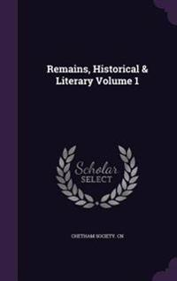 Remains, Historical & Literary Volume 1