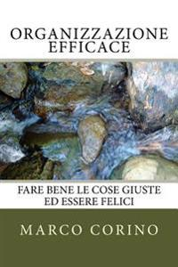 Organizzazione Efficace: Fare Bene Le Cose Giuste Ed Essere Felici