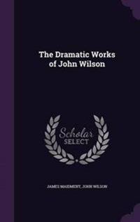 The Dramatic Works of John Wilson