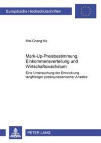 Mark-Up-Preisbestimmung, Einkommensverteilung Und Wirtschaftswachstum: Eine Untersuchung Der Entwicklung Langfristiger Postkeynesianischer Ansaetze