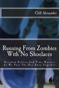 Running from Zombies with No Shoelaces: Boredom Killers and Time Wasters as We Pass the Day Away Together