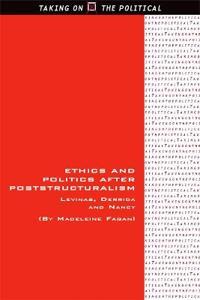 Ethics and Politics After Poststructuralism: Levinas, Derrida and Nancy
