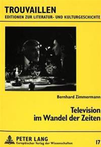 Television Im Wandel Der Zeiten: Essays Und Rezensionen Zum Deutschen Fernsehprogramm 1985-1996