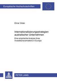 Internationalisierungsstrategien Australischer Unternehmen: Eine Empirische Analyse Ihres Investitionsverhaltens in Europa