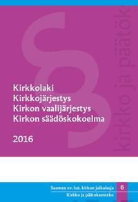 Kirkkolaki, Kirkkojärjestys, Kirkon vaalijärjestys, Kirkon säädöskokoelm 2016