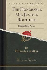 The Honorable Mr. Justice Routhier