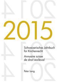 Schweizerisches Jahrbuch Fuer Kirchenrecht. Bd. 20 (2015) - Annuaire Suisse de Droit Ecclésial. Vol. 20 (2015): Herausgegeben Im Auftrag Der Schweizer