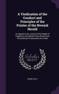 A Vindication of the Conduct and Principles of the Printer of the Newark Herald