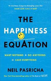 Happiness equation - want nothing + do anything = have everything