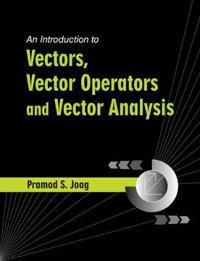 Introduction to Vectors, Vector Operators and Vector Analysis