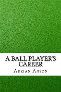A Ball Player's Career