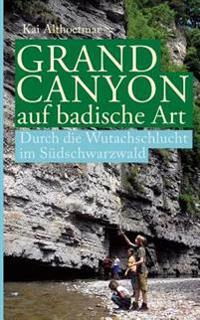 Grand Canyon Auf Badische Art: Durch Die Wutachschlucht Im Sudschwarzwald