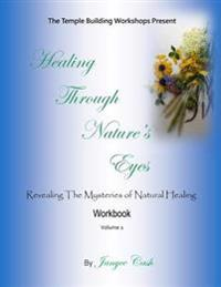 Healing Through Nature's Eyes: Revealing the Mysteries of Natural Healing Workbook