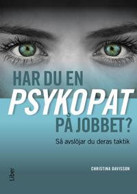 Har du en psykopat på jobbet? : så avslöjar du psykopatens taktik