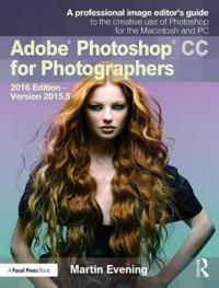 Adobe Photoshop CC for Photographers: 2016 Edition -- Version 2015.5
