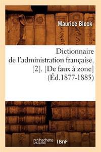 Dictionnaire de L'Administration Francaise. [2]. [De Faux a Zone] (Ed.1877-1885)