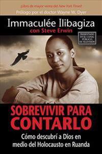 Sobrevivir Para Contarlo: Como Descubri a Dios En Medio del Holocausto En Rwanda = Left to Tell = Left to Tell
