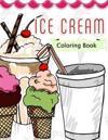 Ice Cream Coloring Book: Cute Coloring Books for Adults - Coloring Pages for Adults and Kids (Anime and Manga Coloring Books) Girls Coloring Bo