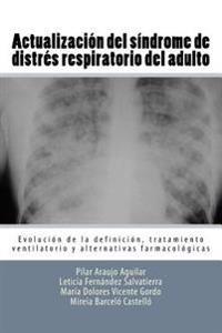 Actualizacion del Sindrome de Distres Respiratorio del Adulto: Evolucion de La Definicion, Tratamiento Ventilatorio y Alternativas Farmacologicas