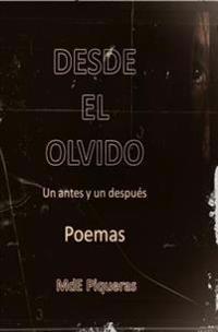 Desde El Olvido: Un Antes y Un Despues. Poemas