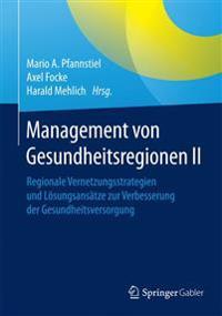 Management Von Gesundheitsregionen II: Regionale Vernetzungsstrategien Und Losungsansatze Zur Verbesserung Der Gesundheitsversorgung
