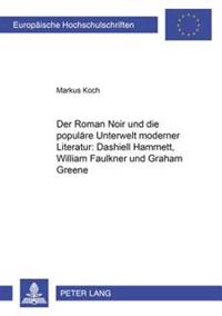 Der Roman Noir Und Die Populaere Unterwelt Moderner Literatur: Dashiell Hammett, William Faulkner Und Graham Greene