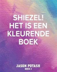 Shiezel! Het Is Een Kleurende Boek - Boek 3