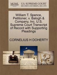 William T. Spence, Petitioner, V. Balogh & Company, Inc. U.S. Supreme Court Transcript of Record with Supporting Pleadings