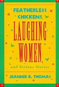 Featherless Chickens, Laughing Women, and Serious Stories