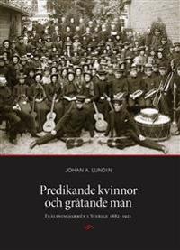 Predikande kvinnor och gråtande män. Frälsningsarmén i Sverige 1882-1921