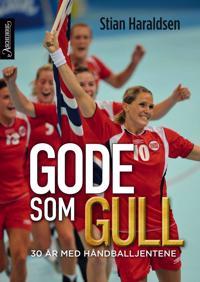 Gode som gull; 30 år med håndballjentene - Stian Haraldsen | Ridgeroadrun.org