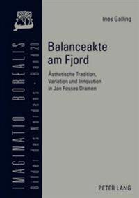 Balanceakte Am Fjord: Aesthetische Tradition, Variation Und Innovation in Jon Fosses Dramen
