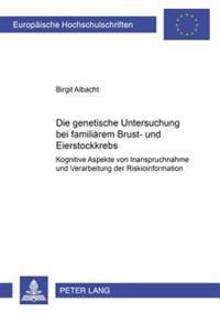 Die Genetische Untersuchung Bei Familiaerem Brust- Und Eierstockkrebs: Kognitive Aspekte Von Inanspruchnahme Und Verarbeitung Der Risikoinformation