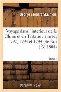 Voyage Dans L'Interieur de la Chine Et En Tartarie Fait Dans Les Annees 1792, 1793 Et 1794 Tome 1