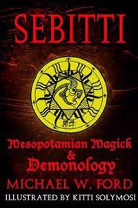 Sebitti: Mesopotamian Magick & Demonology