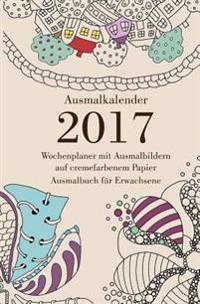 Ausmalkalender 2017 Auf Cremefarbenem Papier - Wochenplaner Mit Ausmalbildern: Ausmalbuch Fur Erwachsene
