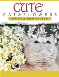 Cute Cat and Flower: Grayscale Coloring Books for Adults Anti-Stress Art Therapy for Busy People (Adult Coloring Books Series, Grayscale Fa