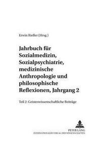 Jahrbuch Fuer Sozialmedizin, Sozialpsychiatrie, Medizinische Anthropologie Und Philosophische Reflexionen, Jahrgang 2: Teil II: Geisteswissenschaftlic