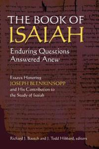 The Book of Isaiah: Enduring Questions Answered Anew: Essays Honoring Joseph Blenkinsopp and His Contribution to the Study of Isaiah