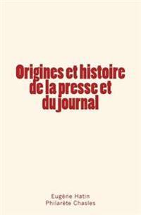 Origines Et Histoire de La Presse Et Du Journal